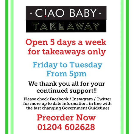 Ciao Baby - Takeaway - Open 5 days a week for takeaway only. Friday to Tuesday from 5pm. 01204 602628